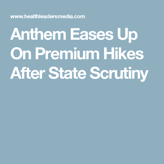 Anthem Eases Up On Premium Hikes After State Scrutiny ...