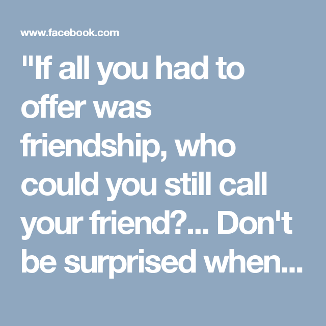 Image result for if all you had to offer was friendship