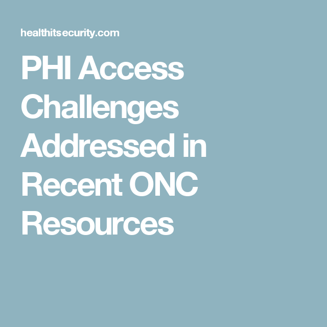 Phi Access Challenges Addressed In Recent Onc Resources Resources Challenges Phi