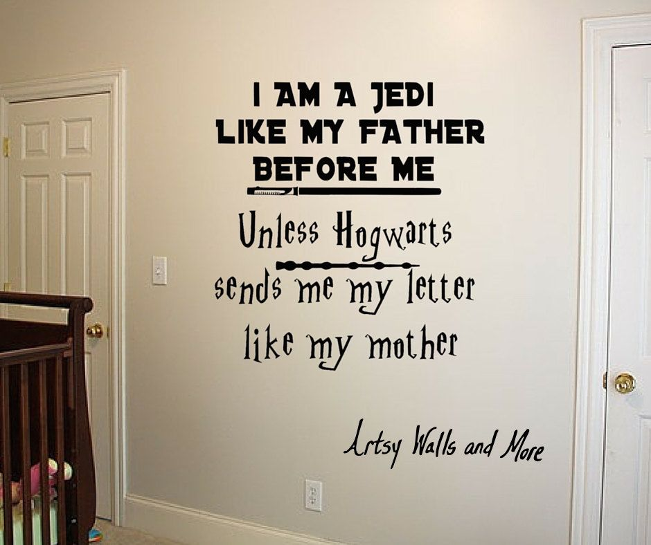 Star Wars Harry Potter Wall Decal I Am A Jedi Like My Father Before Me  Unless Hogwarts Sends Me My Letter Like My Mother Funny Baby Room By ...