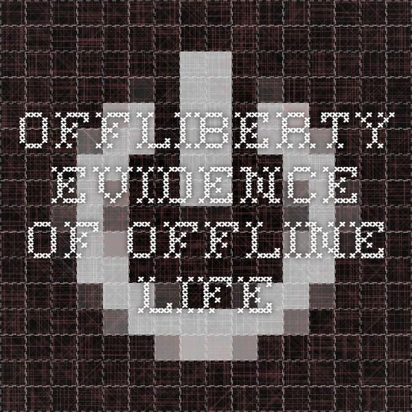 Offliberty Evidence Of Offline Life Offline Life Evidence