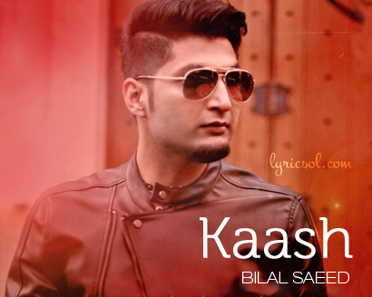 Kaash - punjabi song sung by Bilal Saeed | Awesome | Mp3 song