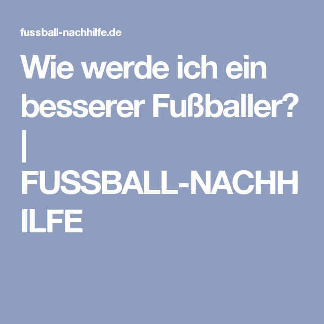 Wie werde ich ein besserer Fußballer?   FUSSBALL-NACHHILFE