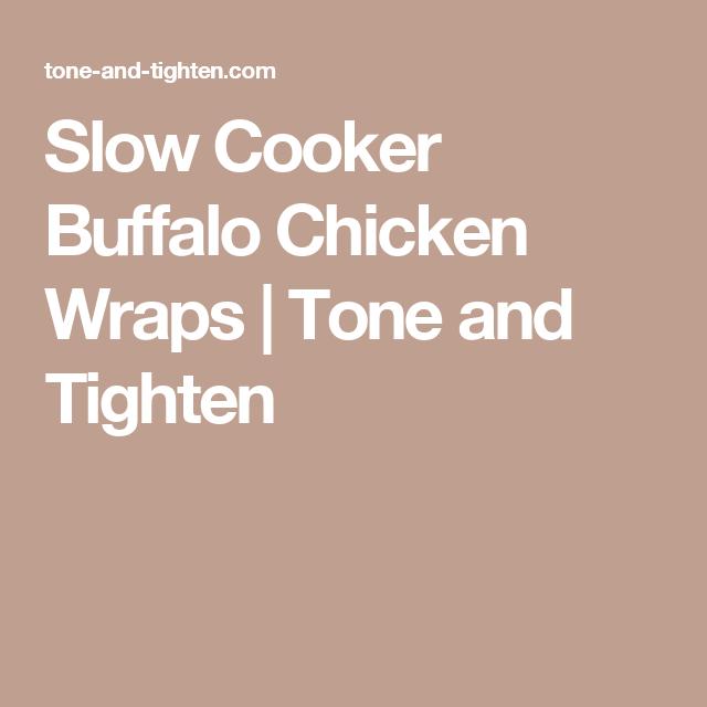 Slow Cooker Buffalo Chicken Wraps | Tone and Tighten