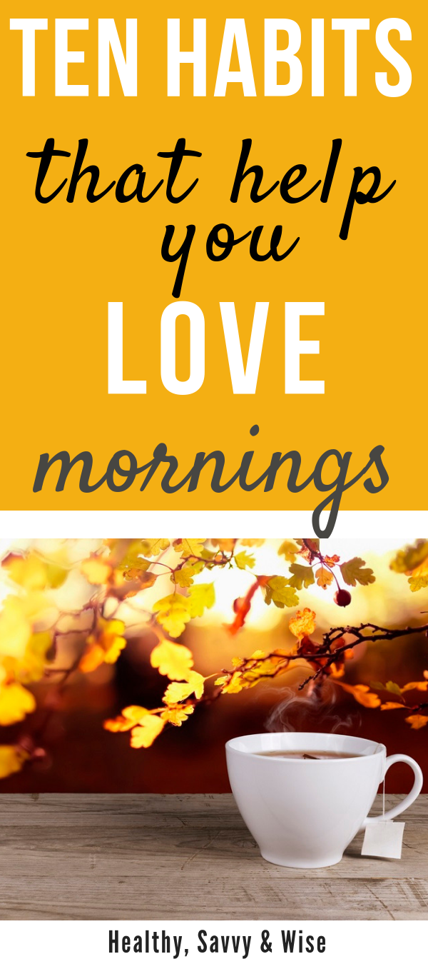 Ten Healthy Habits to Make You Love Mornings! #morningroutine