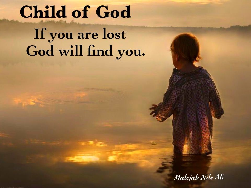 Child of God - If you are lost God will find you.