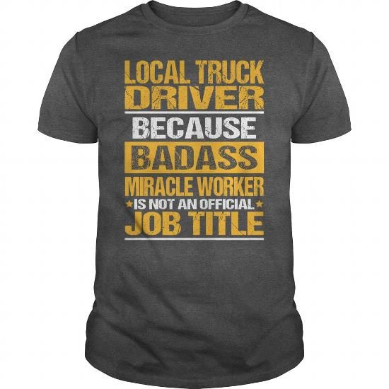 Awesome Tee For Local Truck Driver T Shirts, Hoodies, Sweatshirts