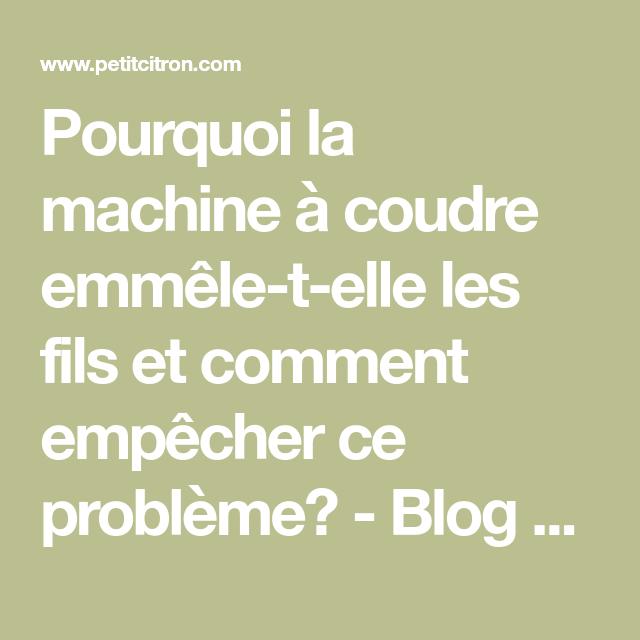 Pourquoi la machine à coudre emmêle-t-elle les fils et comment empêcher ce problème? - Blog de Petit Citron Blog de Petit Citron