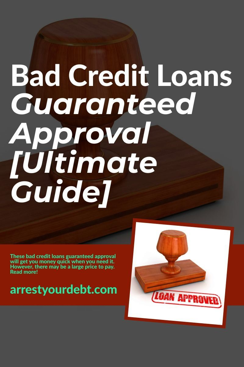 Bad Credit Loans Guaranteed Approval Ultimate Guide Arrest Your Debt In 2020 No Credit Loans Loans For Bad Credit Bad Credit