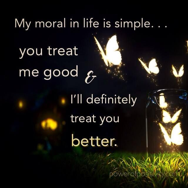Treat Me Good Ill Treat You Better Quotes Quotes Love Me