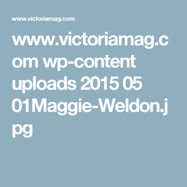 www.victoriamag.com wp-content uploads 2015 05 01Maggie-Weldon.jpg