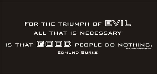 For The Triumph Of Evil All That Is Necessary Is That Good People