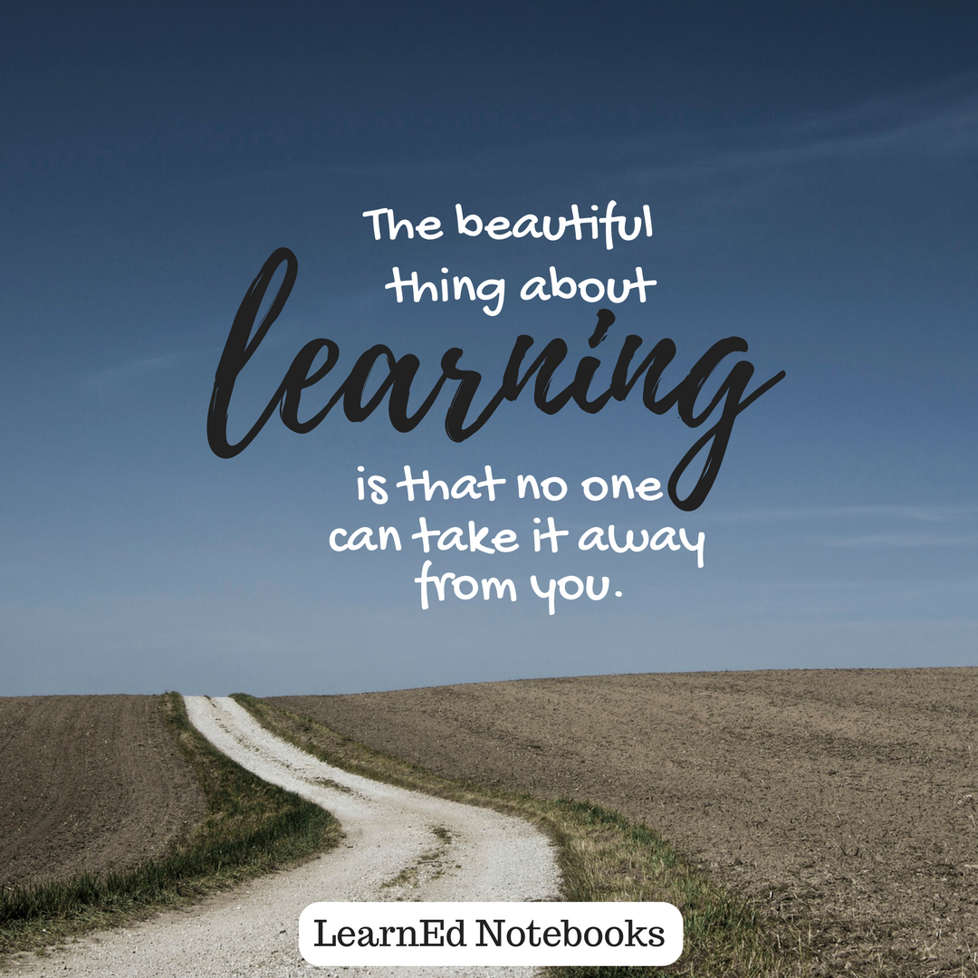 """""""The beautiful thing about learning is that no one can ..."""