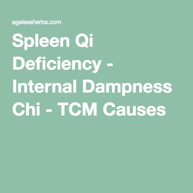 Spleen Qi Deficiency Internal Dampness Chi Tcm Causes