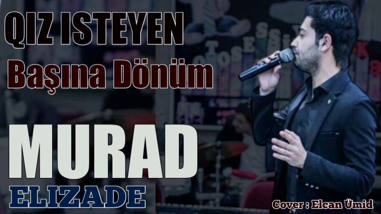 Murad Elizade Qiz Isteyen Basina Donum Mp3 Yukle 2021