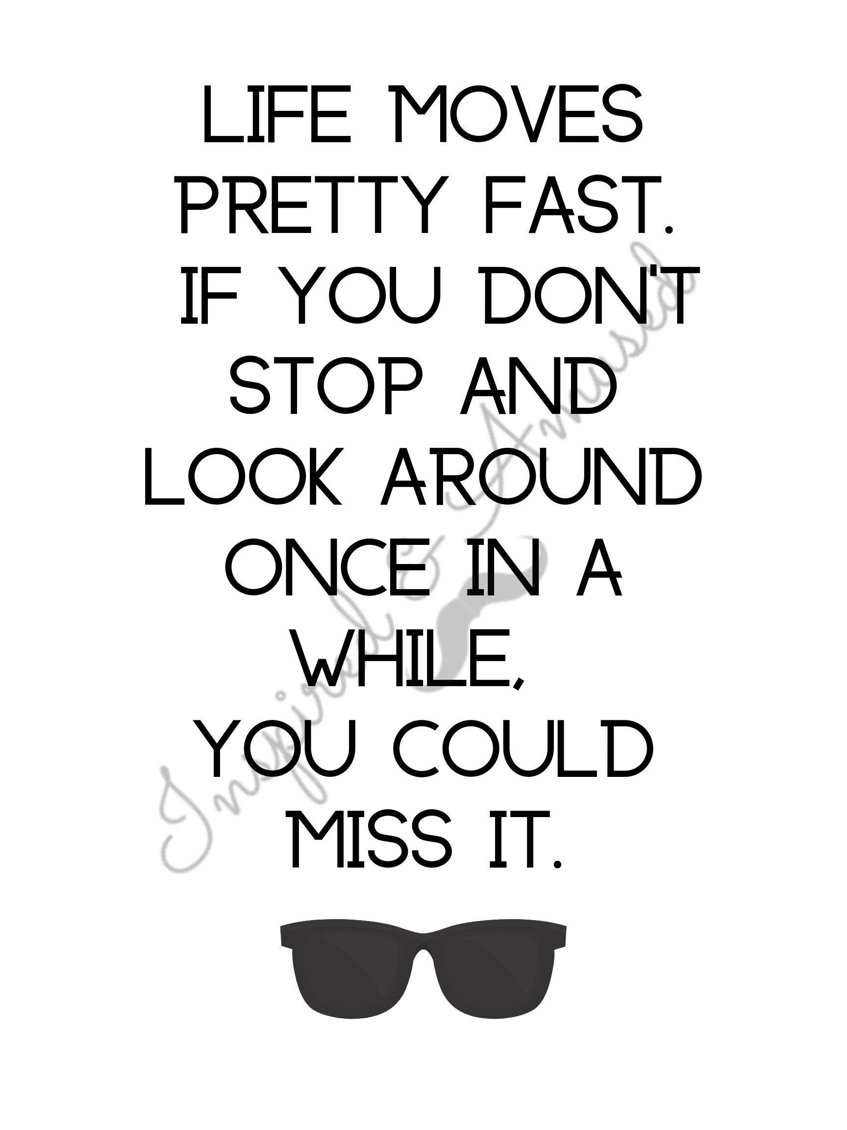 Ferris Bueller quoteLife moves pretty fastInspirational