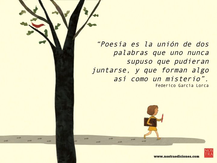 """""""Poesía es la unión de dos palabras que uno nunca supuso que pudieran juntarse, y que forman algo así como un misterio"""". Federico García Lorca"""
