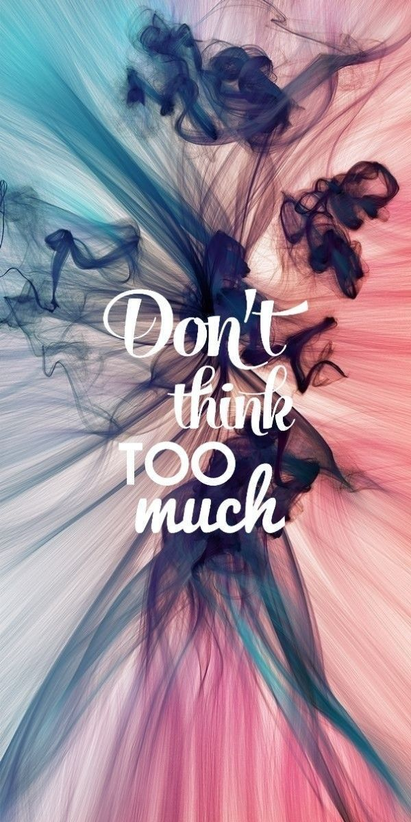 Don T Think Too Much Inspirational Quotes Wallpapers Wallpaper Quotes Quote Backgrounds