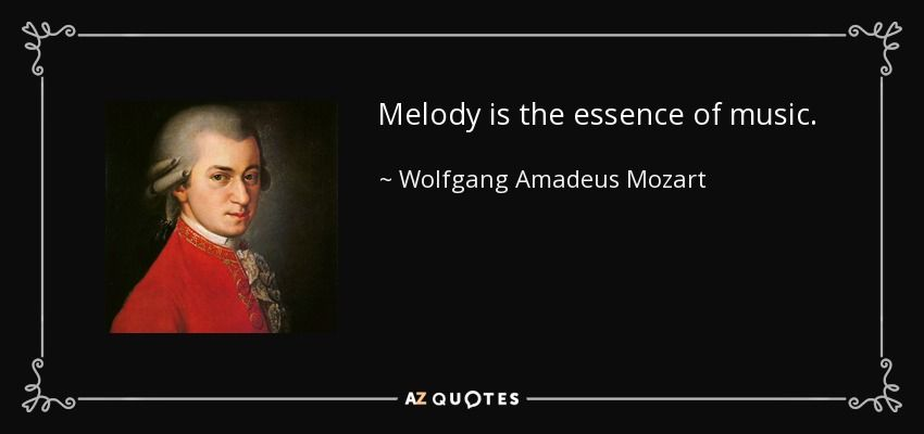 Melody Is The Essence Of Music Wolfgang Amadeus Mozart Mozart Quotes Classical Music Quotes Mozart