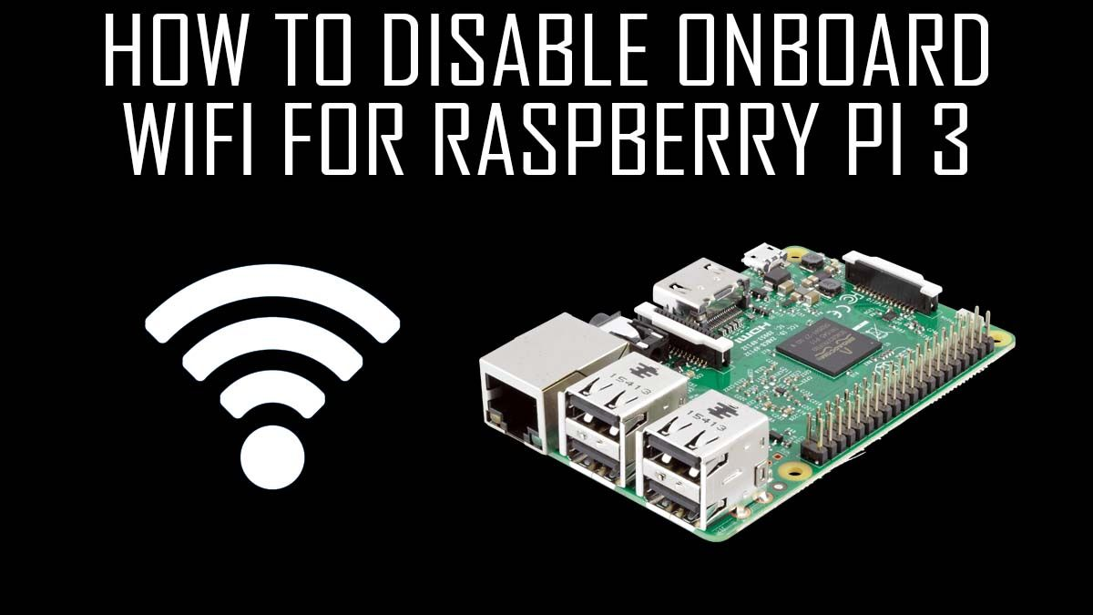Learn how to disable onboard wifi for Raspberry Pi 3 if you