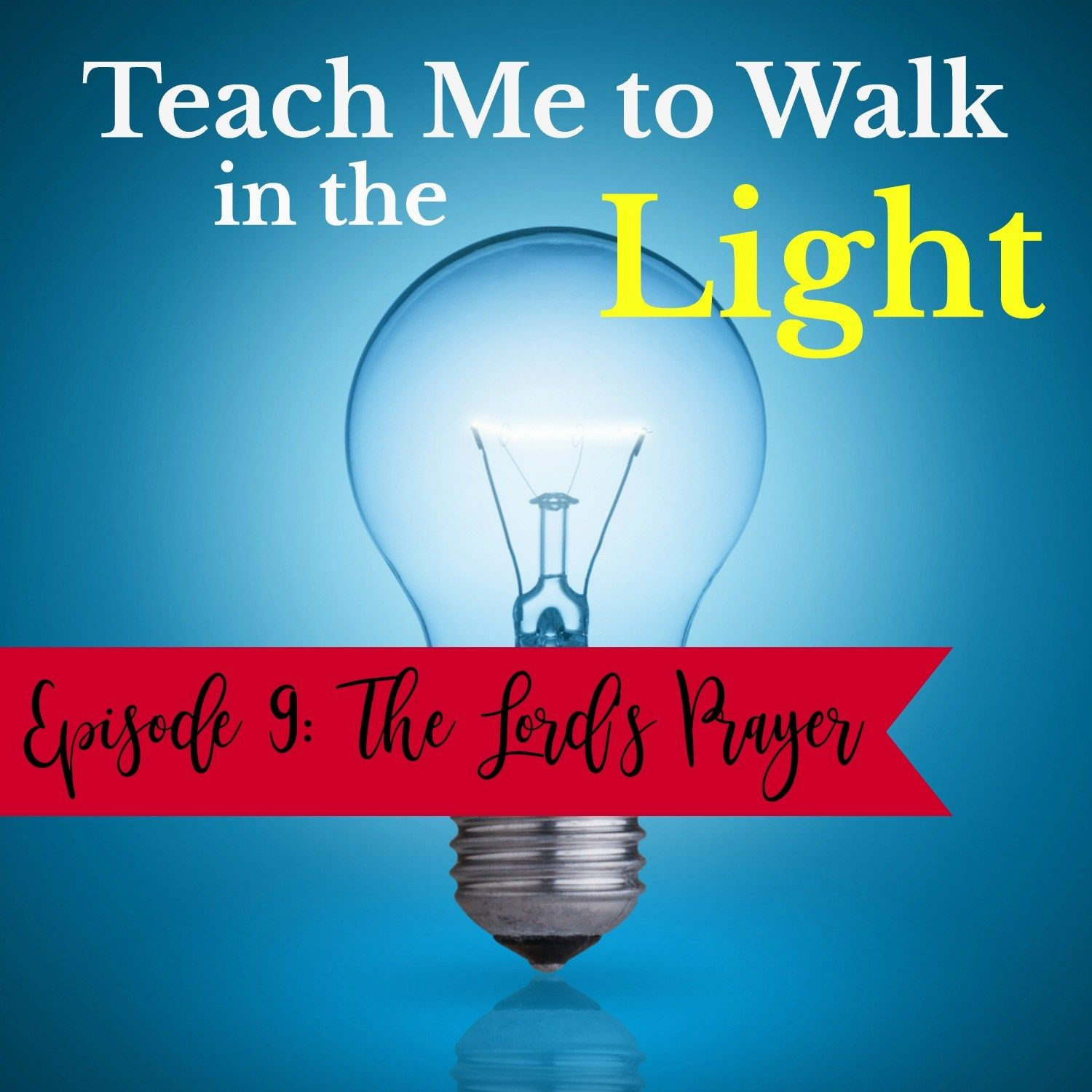 Episode 9: The Lord's Prayer • Teach Me To Walk In The