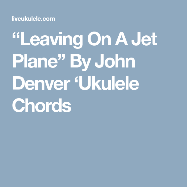 Leaving On A Jet Plane By John Denver Ukulele Chords Ukelele