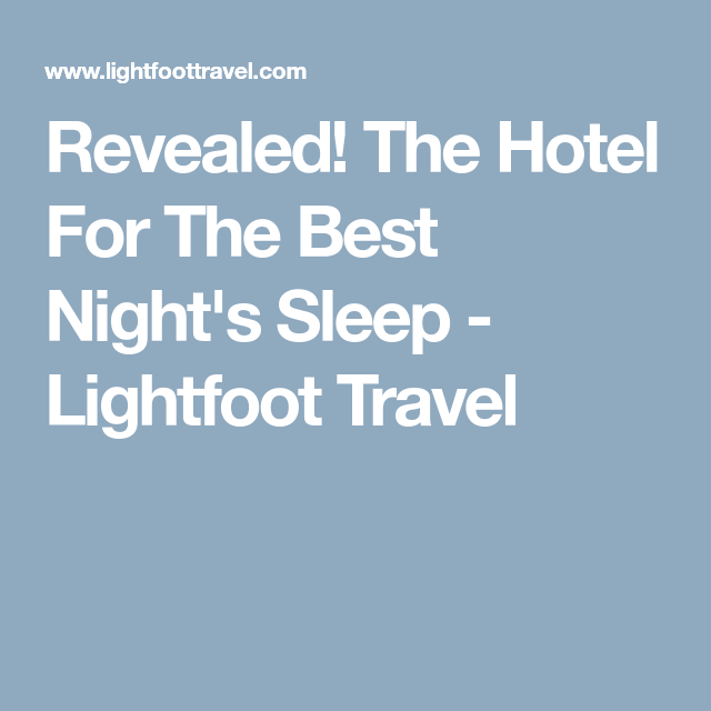 Revealed! The Hotel For The Best Night's Sleep - Lightfoot Travel