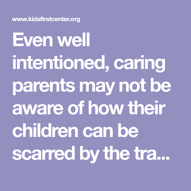 Even well intentioned, caring parents may not be aware of