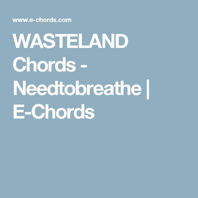 Wasteland Chords Needtobreathe E Chords Cover Songs