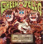 Green Jellö* - Triple Live Möther Gööse At Budokan