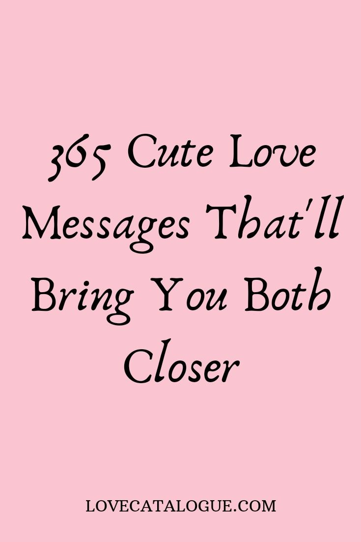 365 Cute love messages that'll bring you both closer