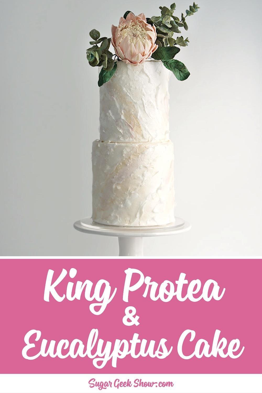 King Protea and Eucalyptus Cake Tutorial