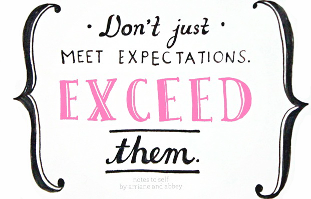 Don't just meet expectations, exceed them.