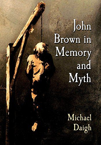 9 http://library.uakron.edu/record=b4951533~S24  John Brown in memory and myth / Michael Daigh