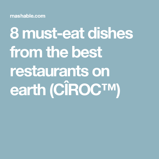8 must-eat dishes from the best restaurants on earth (CÎROC™)