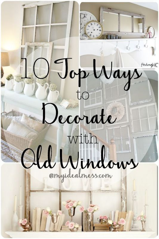 10 Top Ways to Decorate With Old Windows