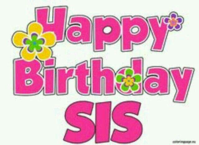 Pin By Angela Hampton On Happy Birthday Happy Birthday Sis Happy Birthday Messages Birthday Messages