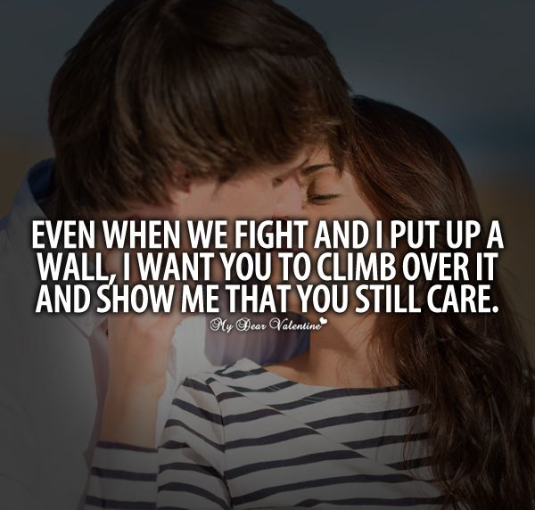 I Want You Quotes For Him: Even When We Fight And I Put Up A Wall, I Want You To