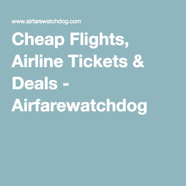 Cheap Flights Airline Tickets Deals Airfarewatchdog Cheap