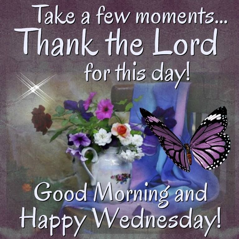 Good Morning Happy Wednesday Thank The Lord For This Day