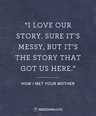 Himym Love Quotes Cool 48 Romantic TV Show Love Quotes I Love Our Story Sure It's Messy
