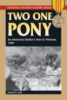 Two One Pony: An American Soldier's Year in Vietnam, 1969 by Charles R. Carr, DS559.5 .C385 2012