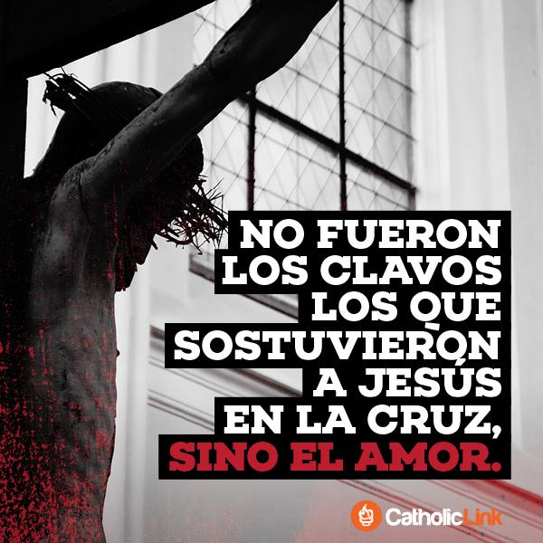 Fue El Amor Lo Que Sostuvo A Jesús En La Cruz Frases De