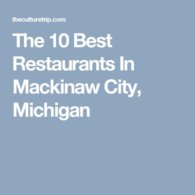 The 10 Best Restaurants In Mackinaw City Michigan