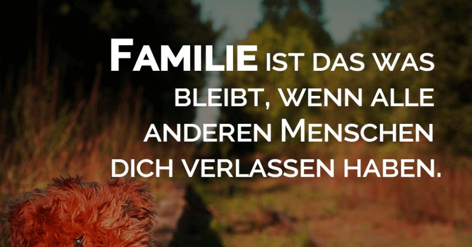 Familie Ist Das Was Bleibt Wenn Alle Anderen Menschen Dich Verlassen Haben Spruchbild Zitat Familie Spruche Weisheiten