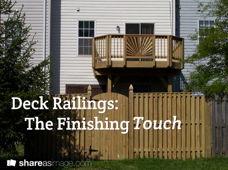 Deck Railings: The Finishing Touch - Blog Post at longfence.com