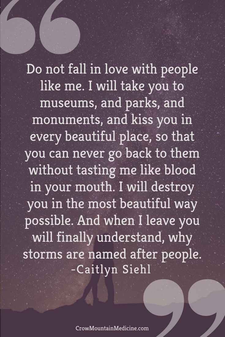 Do Not Fall In Love With People Like Me I Will Take You To Museums And Parks And Monuments And Kiss You In Every Bea Self Love Quotes Words Falling In