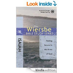 The Wiersbe Bible Study Series: Isaiah: Feeling Secure in the Arms of God (Wiersbe Bible Study (David C. Cook)) - Kindle edition by Warren W. Wiersbe. Religion & Spirituality Kindle eBooks @ AmazonSmile.