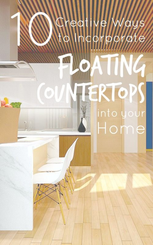 10 Creative Ways To Incorporate Floating Countertops Into Your