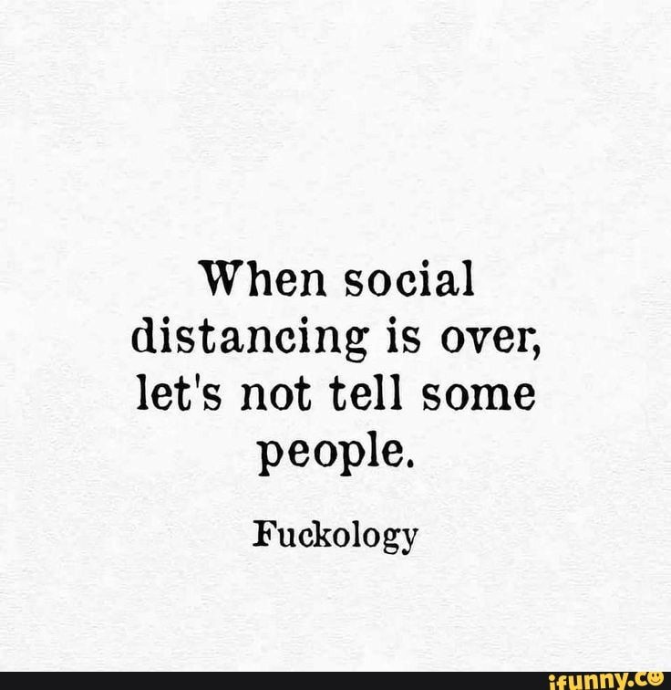 When social distancing is over, let's not tell some people. Fuckology - )